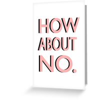 """""""How About No"""" Greeting Card"""