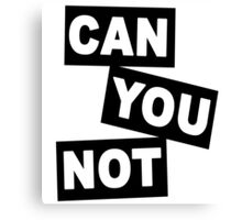 """""""Can You Not"""" Canvas Print"""