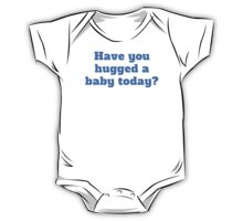 Have You Hugged A Baby Today? One Piece - Short Sleeve