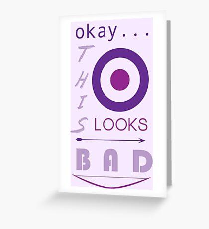 Okay... this looks bad Greeting Card