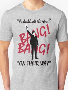 """""""We should call the police!""""  T-Shirt"""