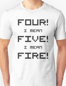 Four! I mean Five! I mean Fire! Unisex T-Shirt