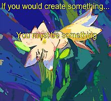 If you would create something... by ♥⊱ B. Randi Bailey