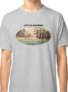 Let's Go Canoeing Classic T-Shirt