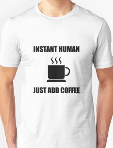 Instant Human Coffee T-Shirt