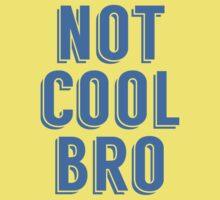 Not Cool Bro Kids Tee