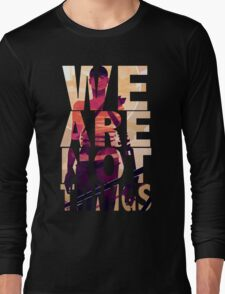 We Are Not Things Long Sleeve T-Shirt
