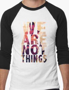 We Are Not Things Men's Baseball ¾ T-Shirt