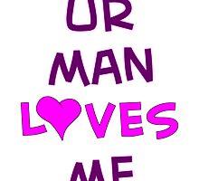 Ur Man Loves Me - TeeShirt by kalitarios