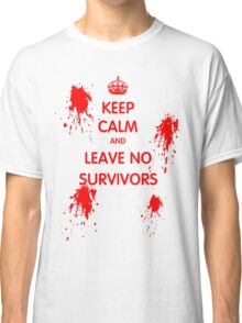 Keep Calm And Leave No Survivors Classic T-Shirt
