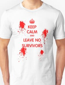 Keep Calm And Leave No Survivors T-Shirt