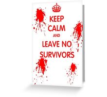 Keep Calm And Leave No Survivors Greeting Card