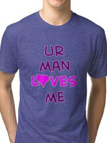 Ur Man Loves Me - TeeShirt Tri-blend T-Shirt