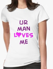 Ur Man Loves Me - TeeShirt Womens Fitted T-Shirt