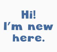 Hi I'm New Here One Piece - Short Sleeve