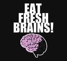EAT FRESH BRAINS! Unisex T-Shirt