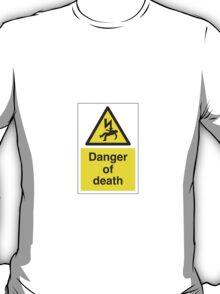 Danger Of Death !  T-Shirt