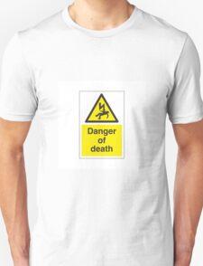 Danger Of Death !  Unisex T-Shirt