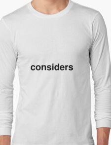 considers Long Sleeve T-Shirt
