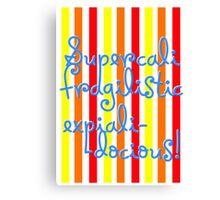 supercalifragilisticexpialidocious! I Mary Poppins Canvas Print