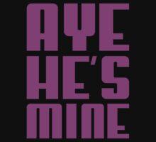 AYE HE'S MINE by beone