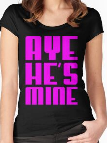 AYE HE'S MINE Women's Fitted Scoop T-Shirt