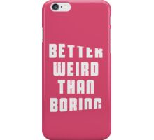 Better weird than boring iPhone Case/Skin
