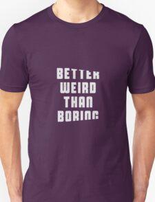 Better weird than boring T-Shirt