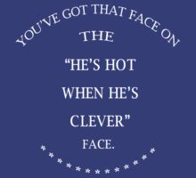 He's hot when he's clever face by MrSaxon