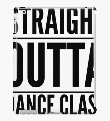 Straight Outta Dance Class (Black on transparent) iPad Case/Skin