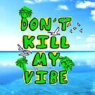 Don't Kill My Vibe by GrimDork