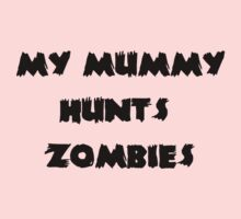 My Mummy Hunts Zombies Kids Tee