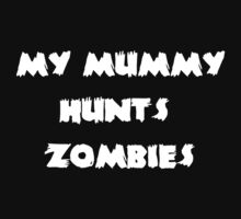 My Mummy Hunts Zombies Baby Tee