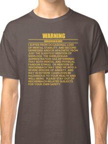 WARNING: Sherlockian in grief  Classic T-Shirt