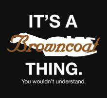 Its a Browncoat thing. by Raymond Doyle (BlackRose Designs)