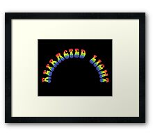 It's Just Refracted Light Framed Print