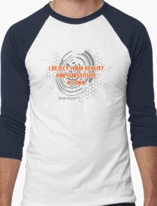I reject your reality and substitute this t-shirt... Men's Baseball ¾ T-Shirt