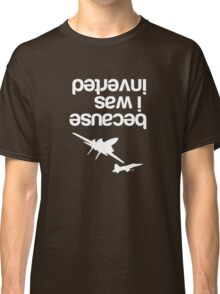 """""""Because I was inverted"""", Top Gun inspired - WHITE VERSION Classic T-Shirt"""