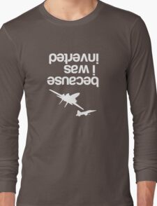 """""""Because I was inverted"""", Top Gun inspired - WHITE VERSION Long Sleeve T-Shirt"""
