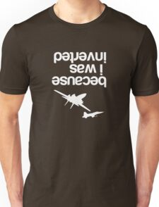 """""""Because I was inverted"""", Top Gun inspired - WHITE VERSION Unisex T-Shirt"""