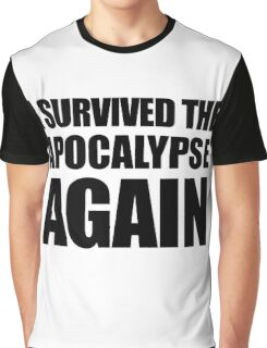 I Survived The Apocalypse Again Graphic T-Shirt