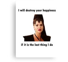 Once Upon A Time - Evil Queen - I will destroy your happiness if it is the last thing I do Canvas Print