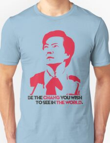 Be the CHANG you wish to see in THE WORLD. T-Shirt