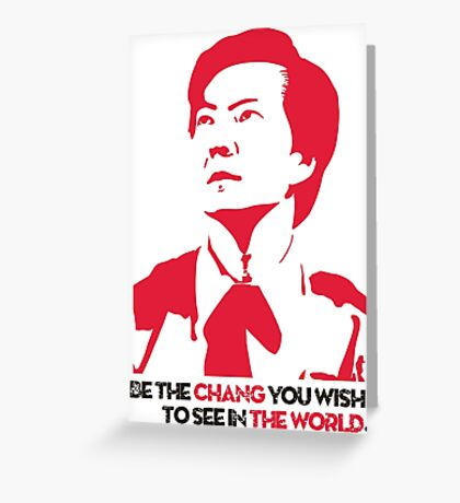 Be the CHANG you wish to see in THE WORLD. Greeting Card