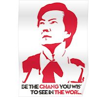 Be the CHANG you wish to see in THE WORLD. Poster