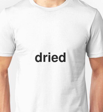 dried Unisex T-Shirt