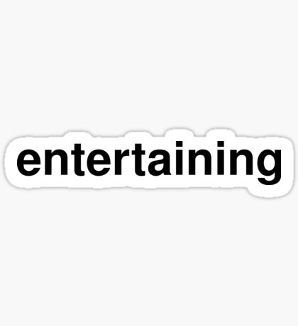 entertaining Sticker