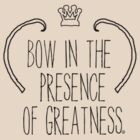 Bow In The Presence Of Greatness by Lindsey Qualls