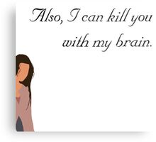 Also, I can kill you with my brain Metal Print