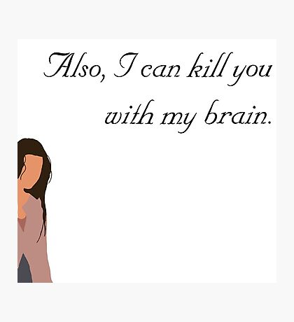 Also, I can kill you with my brain Photographic Print
